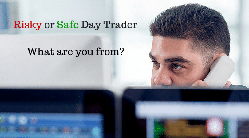 Know Your Identity of Being a Safe or Risky Day Trader