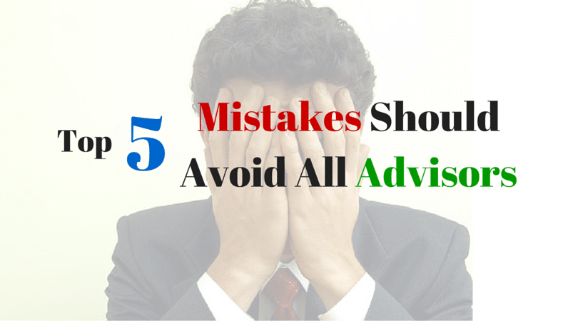 Top 5 Mistakes Should Avoid All Advisors