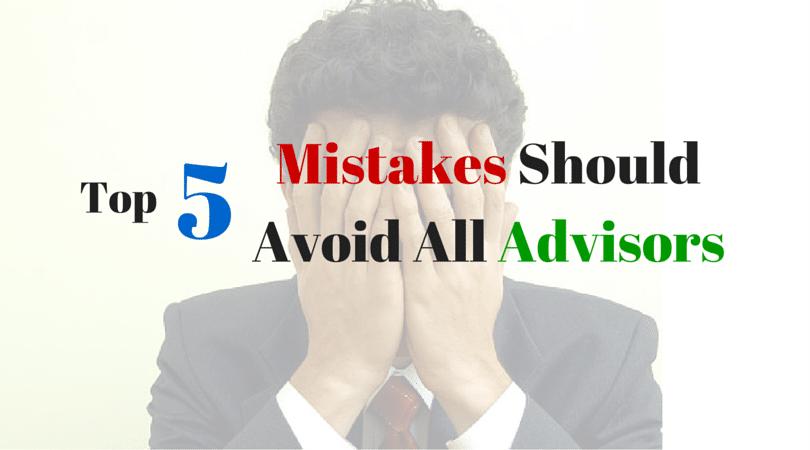 Top 5 Mistakes Should Avoid All Advisors