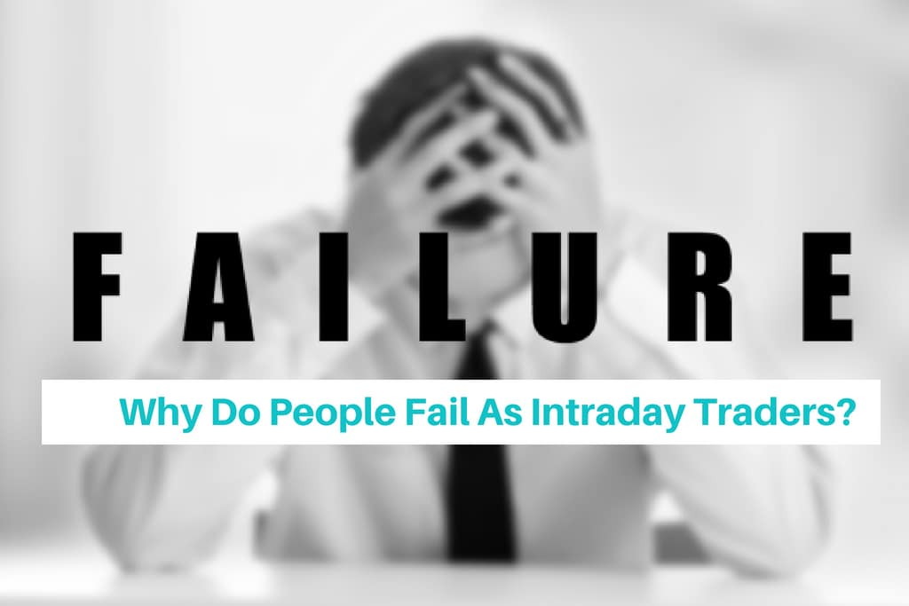 Why Do People Fail As Intraday Traders?